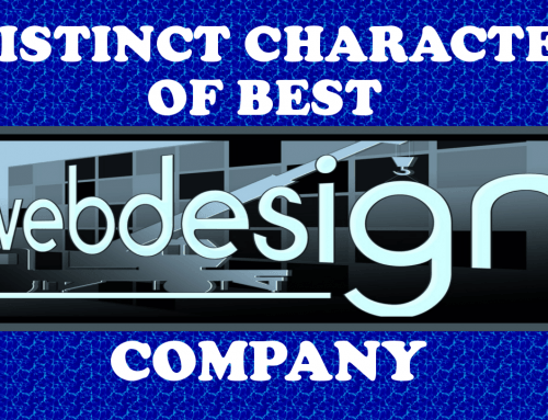 5 Distinct Characters to choose a Good Web Design Company to Suit Your Business Needs